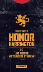 Une guerre victorieuse et brève - Honor Harrington, T3 ebook by Florence Bury, David Weber