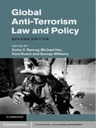 Global Anti-Terrorism Law and Policy ebook by Victor V. Ramraj,Michael Hor,Kent Roach,George Williams