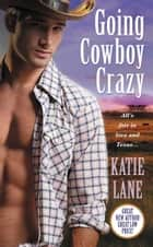 Going Cowboy Crazy eBook by Katie Lane
