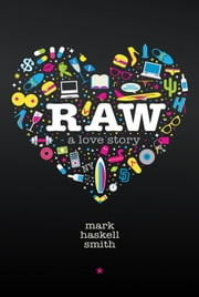 Raw - A Love Story ebook by Mark Haskell Smith