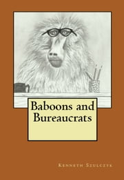 Baboons and Bureaucrats ebook by Kenneth Szulczyk