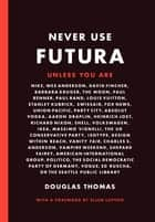 Never Use Futura ebook by Ellen Lupton, Douglas Thomas