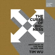 The Curse of Bigness - Antitrust in the New Gilded Age audiobook by Tim Wu