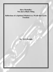 Slave Mentality: Not Just a Black Thing ebook by Tayo Knight