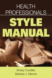 Health Professionals Style Manual ebook by Shirley Fondiller, EdD, RN, FAAN,Barbara Nerone, APR