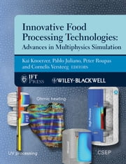 Innovative Food Processing Technologies - Advances in Multiphysics Simulation ebook by Kai Knoerzer PhD,Pablo Juliano PhD,Peter Roupas PhD,Cornelis Versteeg PhD