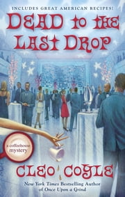 Dead to the Last Drop - A Coffeehouse Mystery ebook by Cleo Coyle