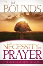 Necessity of Prayer, The ebook by E.M. Bounds