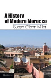 A History of Modern Morocco ebook by Miller, Susan Gilson