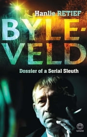 Byleveld - dossier of a serial sleuth ebook by Hanlie Retief