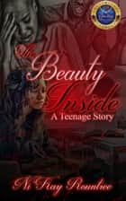 The Beauty Inside: A Teenage Story ebook by Ni'Kay Rountree