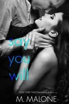 Say You Will: The Alexanders, Book 5 - (Billionaire Romance, Contemporary Romance) ebook by M. Malone