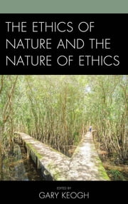 The Ethics of Nature and the Nature of Ethics ebook by Matthew C. Eshleman, Scott M. James, Vladamir Jankovic,...