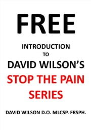 "FREE Introduction to David Wilson's ""Stop The Pain"" Series ebook by David Wilson"