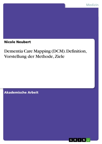 Dementia Care Mapping (DCM). Definition, Vorstellung der Methode, Ziele ebook by Nicole Neubert