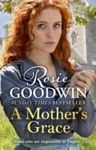 A Mother's Grace - The heart-warming Sunday Times bestseller ebook by Rosie Goodwin