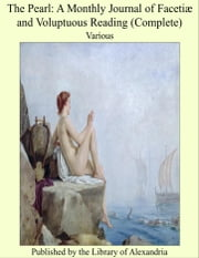 The Pearl: A Monthly Journal of Facetiæ and Voluptuous Reading (Complete) ebook by Various