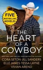 The Heart Of A Cowboy ebook by Vivian Arend, Cora Seton, Elle James,...