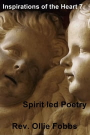 Inspirations of the Heart 7 - Spirit led Poetry ebook by Rev. Ollie Fobbs