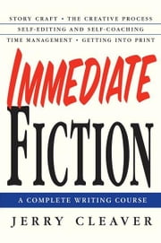 Immediate Fiction - A Complete Writing Course ebook by Jerry Cleaver