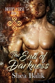 The End of Darkness - Druid's Curse, #1 ebook by Shea Balik