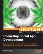 Instant PhoneGap Social App Development ebook by Kerri Shotts