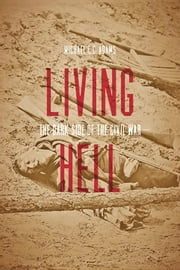Living Hell - The Dark Side of the Civil War ebook by Michael C. C. Adams