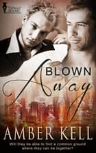 Blown Away ebook by Amber Kell