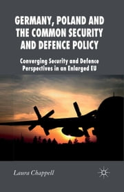 Germany, Poland and the Common Security and Defence Policy - Converging Security and Defence Perspectives in an Enlarged EU ebook by L. Chappell