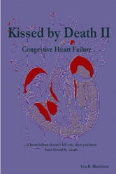 Kissed by Death II: Congestive Heart Failure ebook by Lon R. Maisttison
