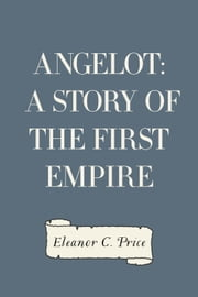 Angelot: A Story of the First Empire ebook by Eleanor C. Price