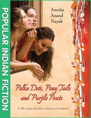 Polka Dots, Pony Tails and Purple Pouts ebook by Amrita Anand Nayak