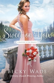 Sweet on You (A Bradford Sisters Romance Book #3) 電子書籍 by Becky Wade