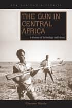 The Gun in Central Africa ebook by Giacomo Macola