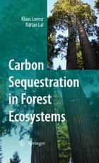 Carbon Sequestration in Forest Ecosystems ebook by Klaus Lorenz,Rattan Lal
