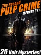 The Second Pulp Crime MEGAPACK® - 25 More Noir Mysteries ebook by Mack Reynolds, Fletcher Flora, Will F. Jenkins,...