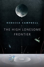 The High Lonesome Frontier - A Tor.com Original ebook by Rebecca Campbell