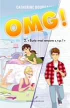 OMG! 02 : Ecris-moi encore s.v.p.! ebook by Catherine Bourgault