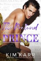The Pretend Prince ebook by Kim Karr
