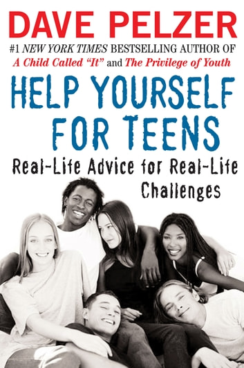 Help Yourself for Teens - Real-Life Advice for Real-Life Challenges ebook by Dave Pelzer