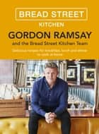 Gordon Ramsay Bread Street Kitchen - Delicious recipes for breakfast, lunch and dinner to cook at home ebook by Gordon Ramsay