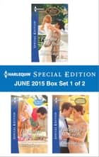 Harlequin Special Edition June 2015 - Box Set 1 of 2 ebook by Allison Leigh,Shirley Jump,Lynne Marshall