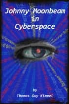 Johnny Moonbeam in Cyberspace ebook by Thomas Kimpel