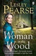 The Woman in the Wood - A missing teenager. An outcast woman in the woods. And a girl determined to find the truth. From The Sunday Times bestselling author ekitaplar by Lesley Pearse