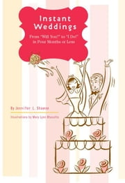 Instant Weddings - From 'Will You?' to 'I Do!' in Four Months or Less ebook by Jennifer Shawne,Mary Lynn Blassuta