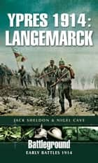 Ypres 1914: Langemarck ebook by Nigel Cave, Jack Sheldon