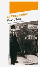 La boca pobre ebook by Flann O'Brien, Antonio Rivero Taravillo, Antonio Rivero Taravillo