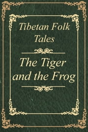 Tibetan Folk Tales The Tiger and the Frog ebook by Yuk Lun Wong