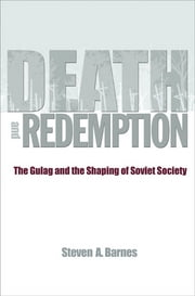 Death and Redemption - The Gulag and the Shaping of Soviet Society ebook by Steven A. Barnes