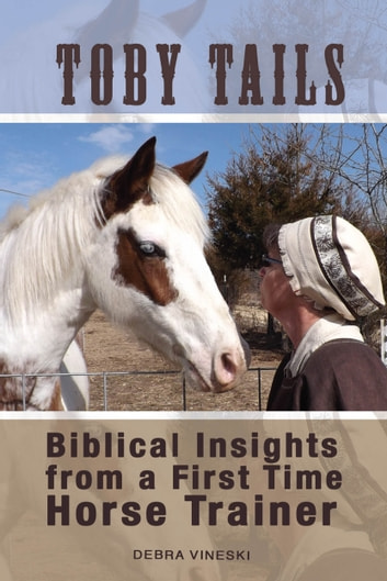Toby Tails - Biblical Insights from a First Time Horse Trainer ebook by Debra Vineski